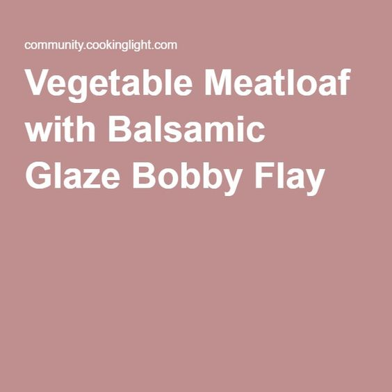 Vegetable Meatloaf with Balsamic Glaze Bobby Flay