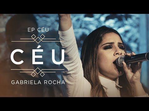 Gabriela Rocha Ceu Clipe Oficial Ep Ceu Youtube Com
