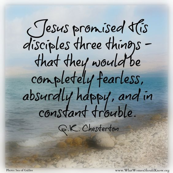 """Jesus promised His disciples three things... "" A favorite G.K. Chesterton quote!:"