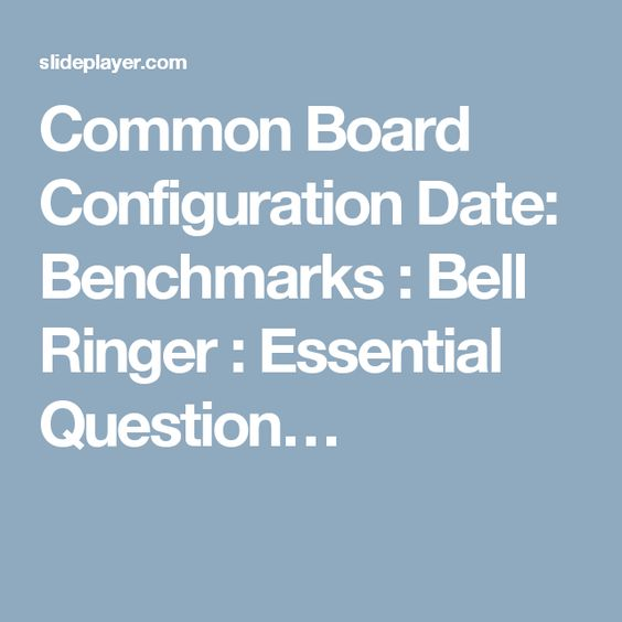 Common Board Configuration Date: Benchmarks : Bell Ringer : Essential Question…