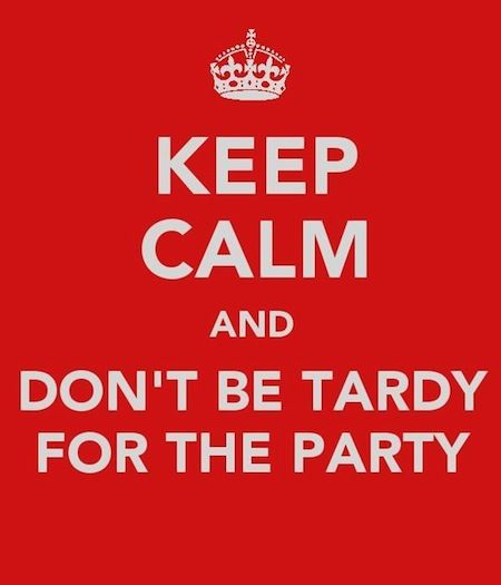 Keep calm & don't be tardy for the party