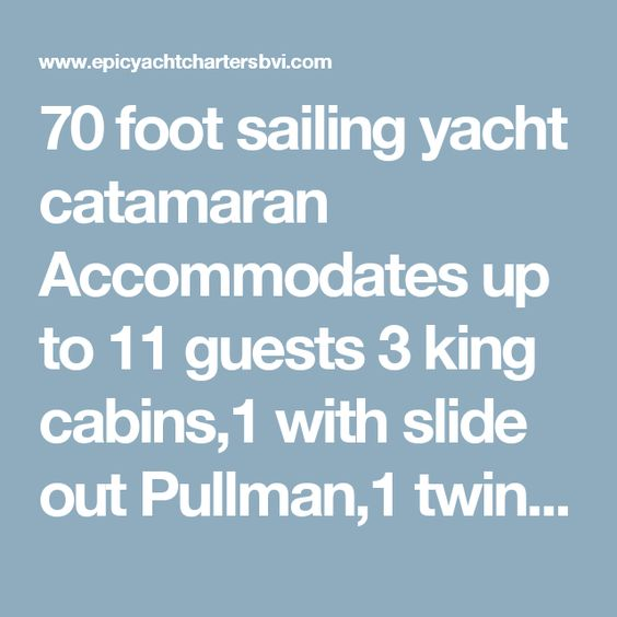 70 foot sailing yacht catamaran Accommodates up to 11 guests 3 king cabins,1 with slide out Pullman,1 twin cabin with Pullman, 1 forepeak cabin Winters in the BVI & Summers in the Bahamas