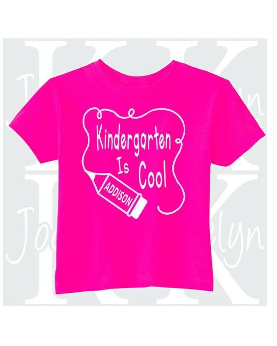 Check out this item in my Etsy shop https://www.etsy.com/listing/476303871/kindergarten-is-cool-custom-name-t-shirt