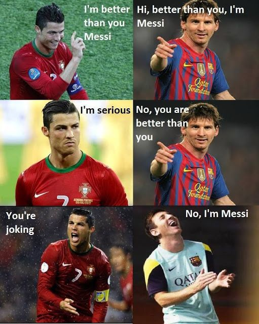Ronaldo and Messi... I can't.