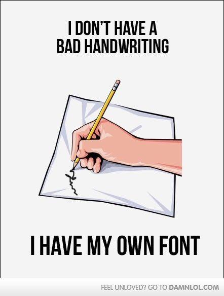 I don't have bad handwriting