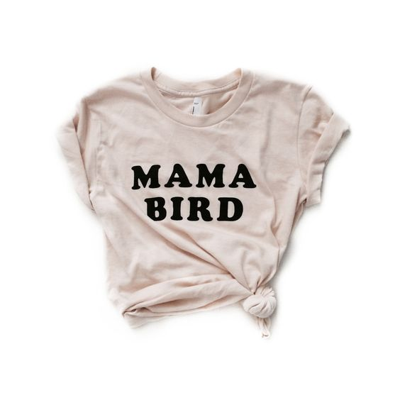 Mama Bird T-Shirt I want this....: