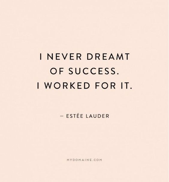"""I never draemt of success. I worked for it."" - Estée Lauder:"