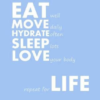 Eat well, move daily....