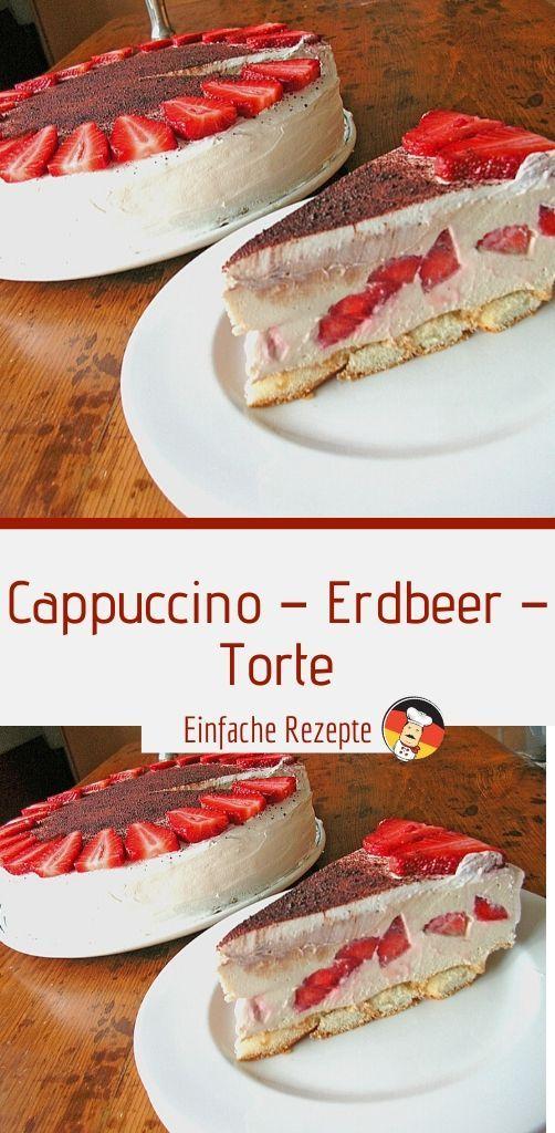 Cappuccino Erdbeer Torte In 2020 Kuchen Und Torten Kuchen Und Torten Rezepte Erdbeer Torte