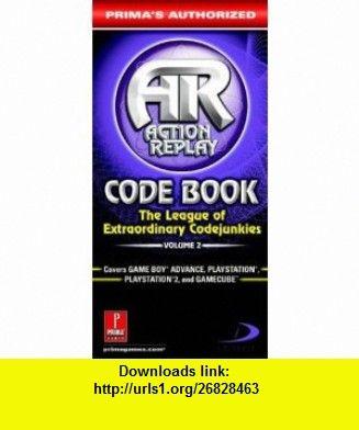 Action Replay Code Book Vol.2 Primas Authorized (Action Replay Code Book The League of Extraordinary Codejunkies) (9780761543824) Prima Games , ISBN-10: 0761543821  , ISBN-13: 978-0761543824 ,  , tutorials , pdf , ebook , torrent , downloads , rapidshare , filesonic , hotfile , megaupload , fileserve