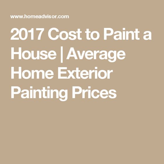 2017 Cost To Paint A House Average Home Exterior Painting Prices House Exterior House Painting Cost Exterior