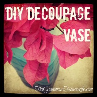 The Glamorous Housewife: Crafting With The Glamorous Housewife: DIY Decoupage Vase