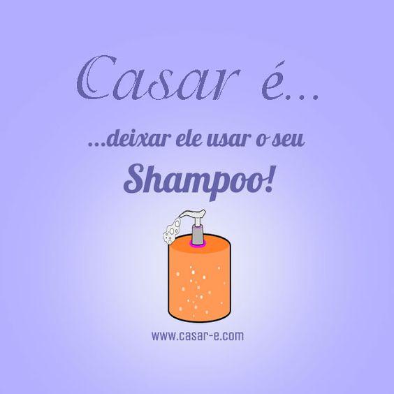 Casar é... deixar ele usar o seu Shampoo!