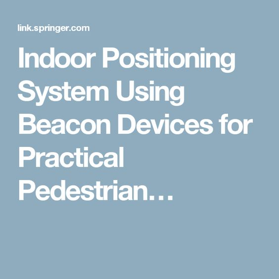 Indoor Positioning System Using Beacon Devices for Practical Pedestrian…