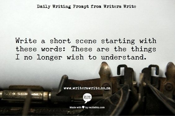 write a short scene starting with these words: These are the things I no longer wish to understand