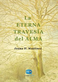 La eterna travesía del alma, de Juana D. Martínez