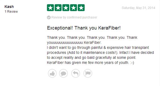 Thank you. Thank you. Thank you. Thank you. Thank youuuuuuuuuuuuuuu KeraFiber. I didn't want to go through painful & expensive hair transplant procedures (Add to it maintenance costs!). Infact I have decided to accept reality and go bald gracefully at some point.  KeraFiber has given me few more years of youth. :-)