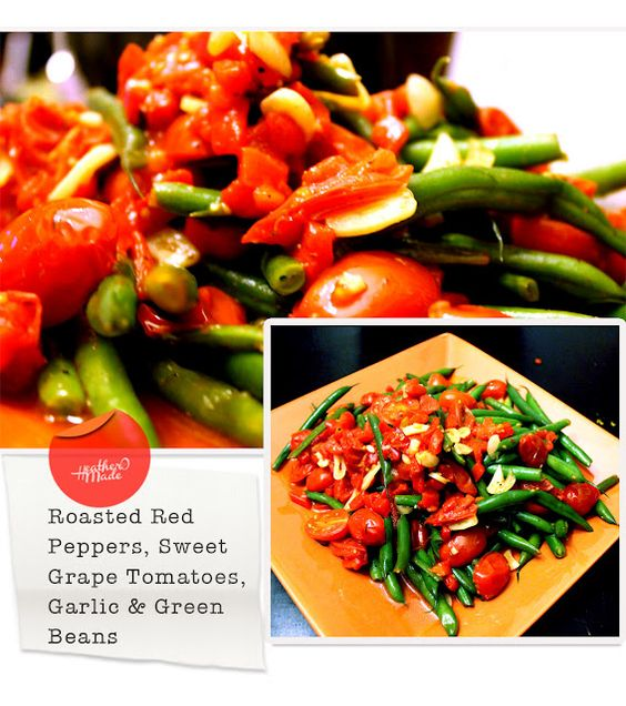green beans + roasted red peppers + sweet grape tomatoes + garlic ...