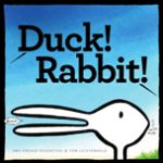 Duck! Rabbit! -- From the award-winning author of Little Pea, Little Hoot, and Little Oink comes a clever take on the age-old optical illusion: is it a duck or a rabbit? Depends on how you look at it! Readers will find more than just Amy Krouse Rosenthal's signature humor here—there's also a subtle lesson for kids who don't know when to let go of an argument. A smart, simple story that will make readers of all ages eager to take a side, Duck! Rabbit! makes it easy to agree on one…