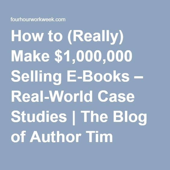 How to (Really) Make $1,000,000 Selling E-Books – Real-World Case Studies | The Blog of Author Tim Ferriss