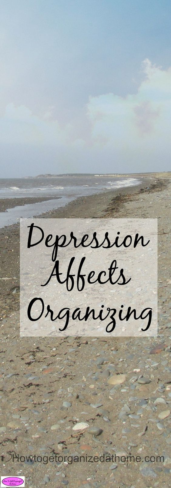 Why your depression affects organizing in your home. It is part of the complexity of the illness. It is going to take time to heal. FREE printable included!: