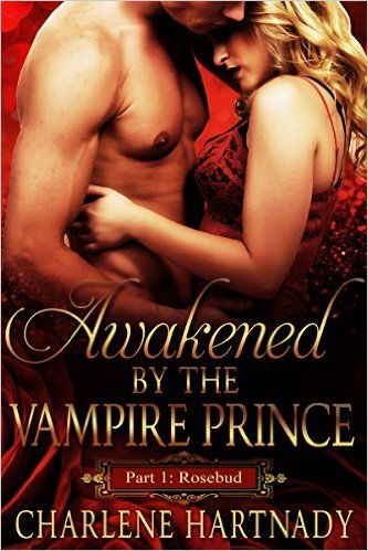 1#Awakened by the Vampire Prince (Rosebud) 1, Charlene Hartnady - Amazon.com