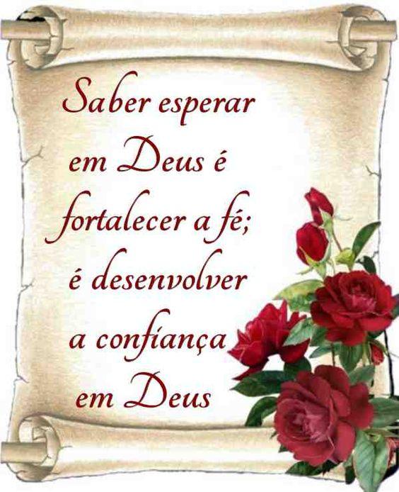 Saber esperar em Deus é fortalecer a fé;é desenvolver a confiança em Deus