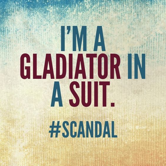 I'm a gladiator in a suit. #scandal