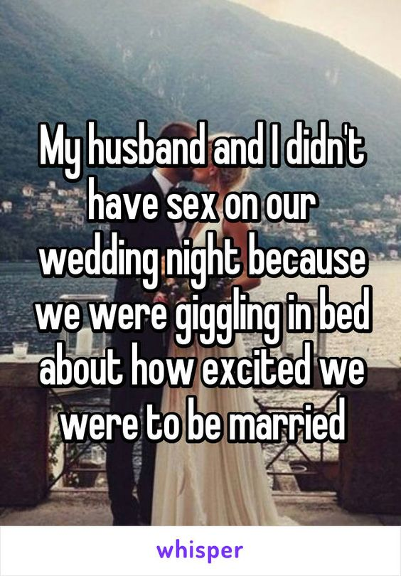 My husband and I didn't have sex on our wedding night because we were giggling in bed about how excited we were to be married