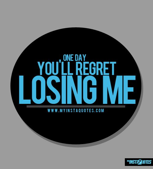 One Day, You Will Regret Losing Me - Meaning of Photo ...
