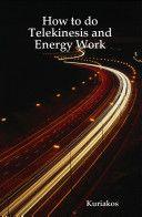 Check this BOOK: How to Do Telekinesis and Energy Work http://www.telekinesispro.com/