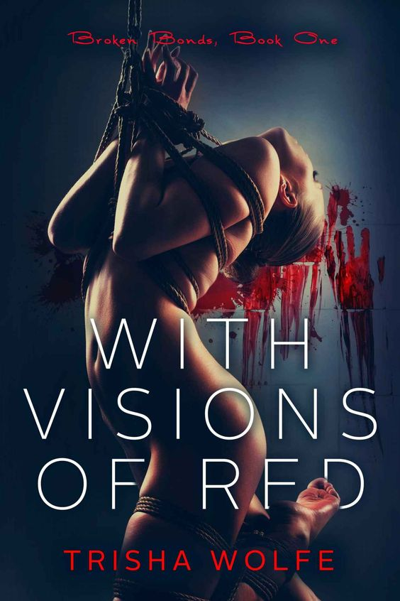 With Visions of Red (Broken Bonds #1) by Trisha Wolfe