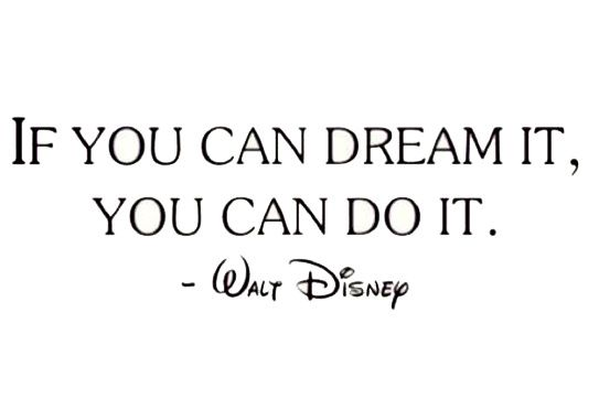 "If You Can Dream It, You Can Do It. ""Si puedes soñarlo. Puedes hacerlo"""