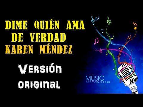 Dime Quién Ama De Verdad Karen Méndez Karaoke Tono Original Youtube Karaoke Canciones Verdades