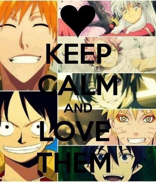 Keep calm and love them..i already do. Inuyasha. Natsu. Lelouch. Ichigo. Luffy. Naruto. Rin.