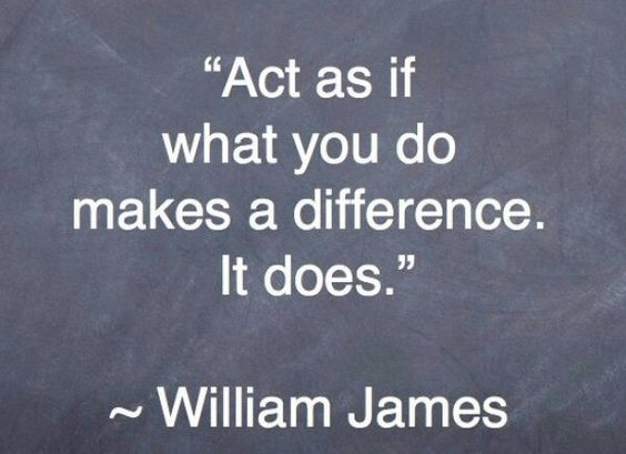 "#Quote: ""Act as if what you do makes a difference. It does."" William James"