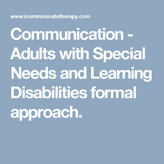Communication - Adults with Special Needs and Learning Disabilities formal approach.