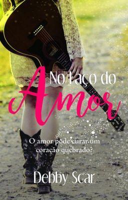 No Laço do Amor - Capítulo 10 #wattpad #romance