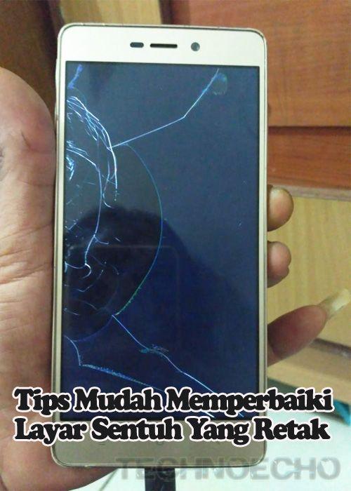 Tips Untuk Memperbaiki Layar Hp Pecah Tips Iphone Berlayar