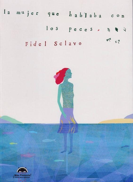 """+6 La mujer que hablaba con los peces. Ella es la mujer, """"todas las mujeres en una sola"""" y cada día se acerca a la orilla del mar –o del río- para conversar con los peces. No siempre le responden pero ella siempre los escucha. Se sumerge y allí, en lo profundo, el miedo se retira, se aleja para nunca más aparecer. Bellísimo libro-álbum, pleno de poesía y significados."""