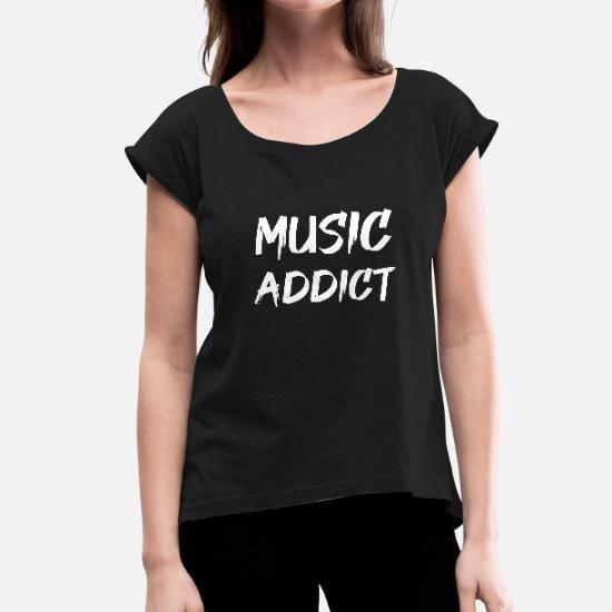 Music Addict Musik Suchtig Party Feiern Frauen T Shirt Mit Gerollten Armeln Schwarz Frauen T Shirts Shirts Und Coole Shirts
