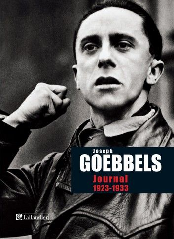 Buy Journal de Joseph Goebbels 1923-1933 by Jospeh Goebbels and Read this Book on Kobo's Free Apps. Discover Kobo's Vast Collection of Ebooks and Audiobooks Today - Over 4 Million Titles!