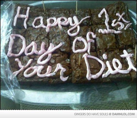Feliz primeiro dia da sua dieta!......... Desistindo da dieta em 3....2.....1....