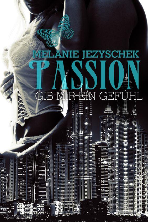 Passion - Gib mir ein Gefühl  Als E-Book und Print (Amazon) erhältlich!   Cover (c) jdesign.at