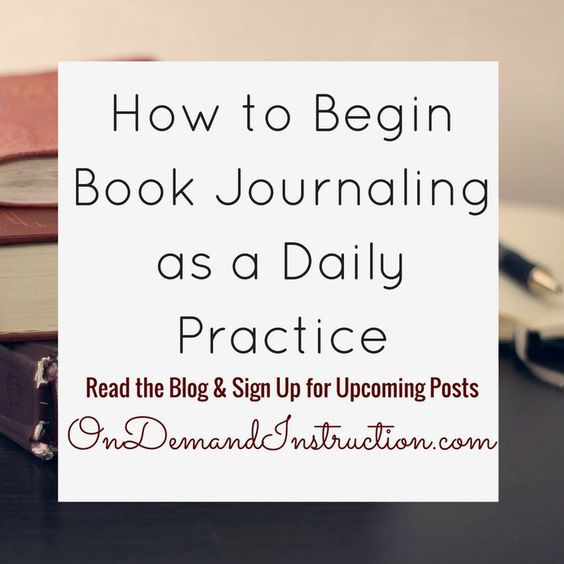 How to Begin Book Journaling as a Daily Practice.    Read the Blog and Sign Up for Upcoming Posts.   OnDemandInstruction.com