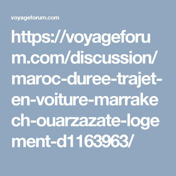 https://voyageforum.com/discussion/maroc-duree-trajet-en-voiture-marrakech-ouarzazate-logement-d1163963/