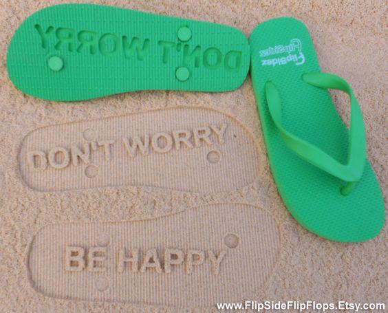 don't worry be happy!    Don't Worry Be Happy - Sand Imprint Flip Flops. $19.95, via Etsy.