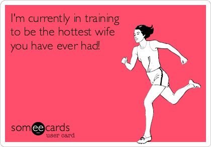 I'm+currently+in+training+to+be+the+hottest+wife+you+have+ever+had!