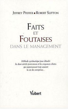 Faits et Foutaises dans le management: Amazon.fr: Jeffrey Pfeffer, Robert Sutton, Hervé Laroche: Livres