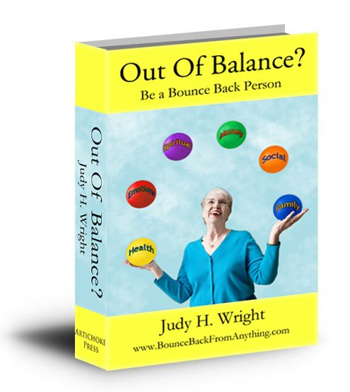 Out Of Balance? Be a Bounce Back Person - by Judy H Wright